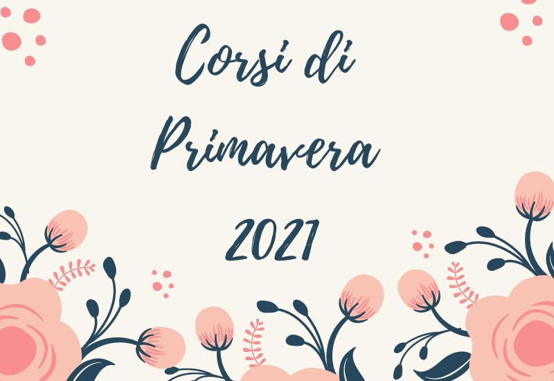 Corsi di Primavera 2021